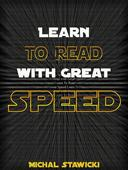 Learn to Read with Great Speed: How to Take Your Reading Skills to the Next Level and Beyond in only 10 Minutes a Day