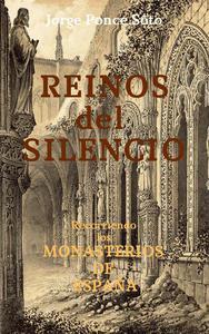 Reinos del Silencio (recorriendo los monasterios de España)