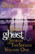 True Ghost Stories of the Shoals Vol. 1
