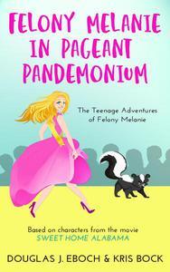 Felony Melanie in Pageant Pandemonium: A Sweet Home Alabama novel