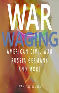 War Waging American Civil War Russia Germany And More