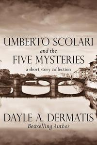 Umberto Scolari and the Five Mysteries: A Short Story Collection