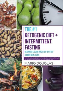 The #1 Ketogenic Diet + Intermittent Fasting Beginner's Guide and Step-by-Step 30-Day Meal Plan: How to Get Amazing and Proven Fat Burning Results by Intermittent Fasting on a Ketogenic Diet