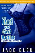 Ghost in the (Sex) Machine #3: Ridden Rough by a Living Doll