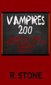 Vampires 200 - Anatomy and Morphology of the Vampire, Part 1