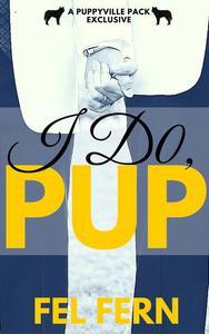 I Do, Pup