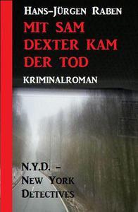 Mit Sam Dexter kam der Tod: N.Y.D. - New York Detectives Kriminalroman