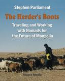 The Herder's Boots – Traveling and Working with Nomads for the Future of Mongolia