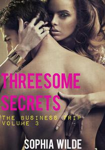 Threesome Secrets: The Business Trip - Volume 3