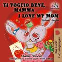 Ti voglio bene, mamma I Love My Mom (Bilingual Italian Children's Book)
