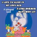 I Love to Sleep in My Own Bed J'aime dormir dans mon lit: English French Bilingual Edition