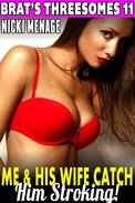 Me & His Wife Catch Him Stroking! : Brat's Threesomes 11 (Threesome Erotica Menage Erotica Virgin Erotica First Time Erotica Age Gap Erotica Lesbian Erotica)
