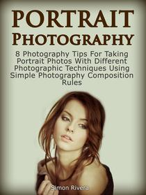 Portrait Photography: 8 Photography Tips For Taking Portrait Photos With Different Photographic Techniques Using Simple Photography Composition Rules