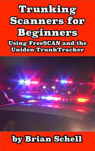 Trunking Scanners for Beginners Using FreeSCAN and the Uniden TrunkTracker