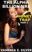 The Alpha Billionaire Honey Trap Part 3