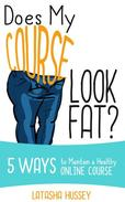 Does My Course Look Fat? 5 Ways to Maintain a Healthy Online Course