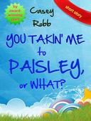 You Takin' Me to Paisley, or What?