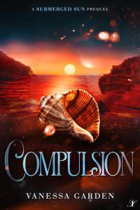 Compulsion: A Submerged Sun Prequel
