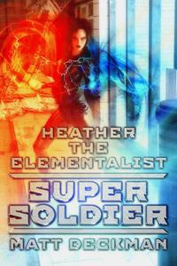Heather The Elementalist: Super Soldier