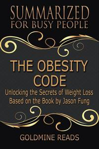 The Obesity Code - Summarized for Busy People: Unlocking the Secrets of Weight Loss: Based on the Book by Jason Fung