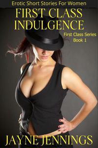 First Class Indulgence - Erotic Short Stories For Women