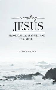 Unveiling Jesus From Joshua, 1Samuel and 2Samuel