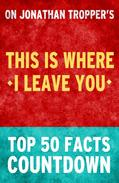 This Is Where I Leave You – Top 50 Facts Countdown
