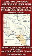 Late Outlaw Raids On Texas' Nueces Strip: The Mexican Raid Of 1875 On Corpus Christi, Texas And The Mexican & Indian Raid Of 1878 On Corpus Christi, Texas