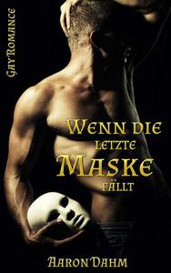 Wenn die letzte Maske fällt (Gay Romance)