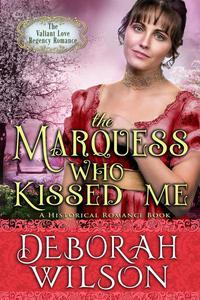 The Marquess Who Kissed Me (The Valiant Love Regency Romance #14) (A Historical Romance Book)