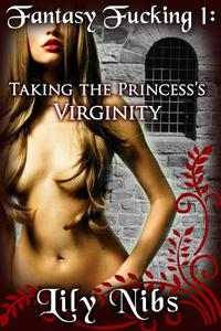 Fantasy Fucking 1: Taking The Princess's Virginity (Medieval Erotica/Fantasy Virgin Sex)