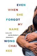 Even When She Forgot My Name: Love, Life and My Mother's Alzheimer's