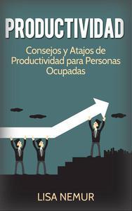 Productividad: Consejos y Atajos de Productividad para Personas Ocupadas
