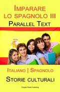 Imparare lo spagnolo III - Parallel Text - Storie culturali [Italiano | Spagnolo]