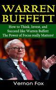 Warren Buffett's Success Stories: How to Think, Invest, Focus and Succeed like Warren Buffett