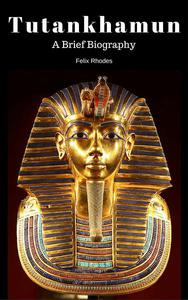 Tutankhamun:  A Brief Biography