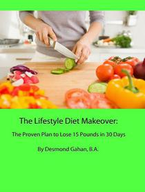 The Lifestyle Diet Makeover: The Proven Plan to Lose 15 Pounds in 30 Days