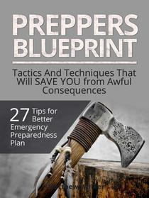 Preppers Blueprint: 27 Tips for Better Emergency Preparedness Plan. Tactics And Techniques That Will Save You from Awful Consequences