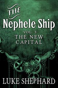 The Nephele Ship: Volume Three - The New Capital (A Steampunk Adventure)