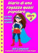 Diario di una ragazza quasi popolare - Libro 2 - La mia nuova scuola