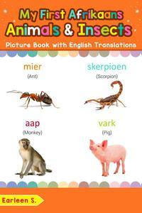 My First Afrikaans Animals & Insects Picture Book with English Translations