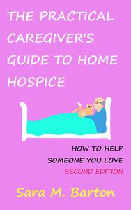 The Practical Caregiver's Guide to Home Hospice: How to Help Someone You Love (Second Edition)