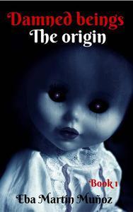 Damned Beings. The Origin