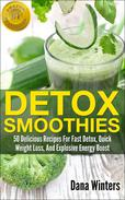 Detox Smoothies : 50 Delicious Recipes For Fast Detox, Quick Weight Loss, And Explosive Energy Boost