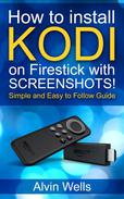 How to install Kodi on FireStick with Screenshots! Easy to follow beginners guide to Kodi on FireStick