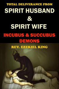 Total Deliverance from Spirit Husband and Spirit Wife: Incubus and Succubus Demons