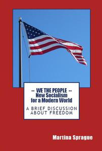 We the People: New Socialism for a Modern World: A Brief Discussion About Freedom