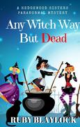 Any Witch Way But Dead