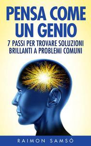 Pensa come un genio: 7 passi per trovare soluzioni brillanti a problemi comuni