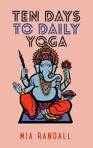 Ten Days to Daily Yoga